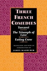 Three French Comedies - Turcaret, the Triumph of Love, Eating Crow (Paper) | James Magruder |