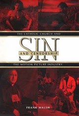 Sin & Censorship - The Catholic Church & the Motion Picture Industry | Frank Walsh |