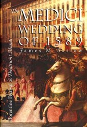 The Medici Wedding of 1589 - Florentine Festival as Theatrum Minds | James M Saslow |