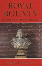Royal Bounty - The Making of a Welfare Monarchy | Frank Prochaska |