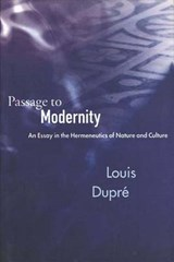 Passage to Modernity - An Essay in the Hermeneutics of Nature & Culture (Paper) | Louis Dupre |