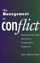 The Management of Conflict - Interpretations & Interests in Comparative Perspective (Paper) | Marc Howard Ross |