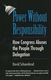 Power Without Responsibility - How Congress Abuses the People Through Delegation (Paper)