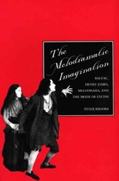 The Melodramatic Imagination - Balzac, Henry James, Melodrama & the Mode of Excess | Peter Brooks |