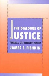 The Dialogue of Justice - Toward a Self Reflective Society (Paper) | James S Fishkin |