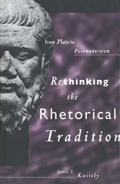 Rethinking the Rhetorical Tradition - From Plato to Postmodernism
