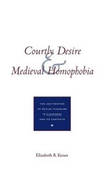 "Courtly Desire & Medieval Homophobia - The Legitimation of Sexual Pleasure in ""Cleanness"" & its Contexts 