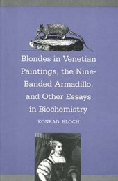 Blondes in Venetian Renaissance Paintings, The Nine-Banded Armadillo & Other Essays in Biochemistry (Paper)