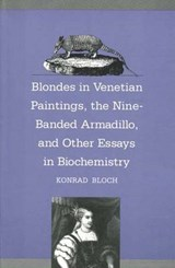 Blondes in Venetian Renaissance Paintings, The Nine-Banded Armadillo & Other Essays in Biochemistry (Paper) | Konrad Bloch |