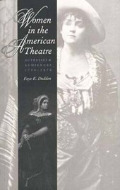 Women in the American Theatre - Actresses and Audiences 1790-1870