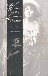 Women in the American Theatre - Actresses and Audiences 1790-1870 | Faye Dudden |