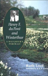 Henry F DuPont & Winterthur - A Daughters Portrait