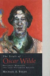 The Trials of Oscar Wilde - Deviance, Morality & Late-Vistorian Society