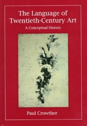 The Language of Twentieth Century Art - A Conceptual History | Paul Crowther |