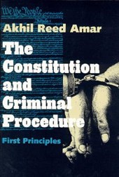 The Constitution & Criminal Procedure First Principles (Paper)