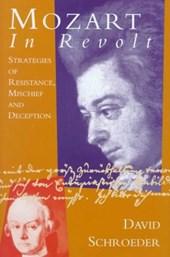 Mozart in Revolt:Strategies of Resistance, Mischief and Deception