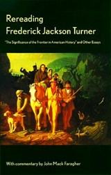 Rereading Frederick Jackson Turner - The Significance of the Frontier in American History & Other Essays | John Mack Turner |