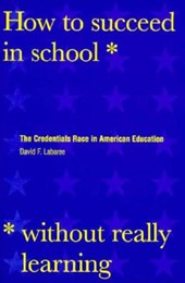 How to Succeed in School without Really Learning - The Credentials Race in American Education | David F. Labaree |