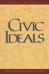Civic Ideals: Conflicting Visions of Citizenship in U.S History (Paper) | Rogers Smith |