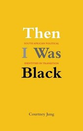 Then I was Black - South African Political Identities in Transition