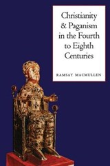 Christianity & Paganism in the Fourth to Eighth Centuries (Paper) | Ramsay Macmullen |