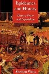 Epidemics and History - Disease, Power and Imperialism | Sheldon Watts |