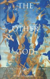 The other God - Dualist Religion from Antiquity to  the Cathar Heresy | Yuri Stoyanov |