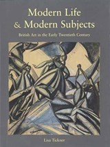Modern Life & Modern Subjects - British Art in the Early Twentieth Century | Lisa Tickner |