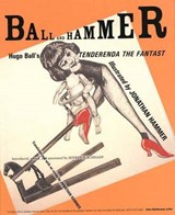 Ball & Hammer - Hugo Ball's Tenderenda the Fantastic | Jonathan Hammer |