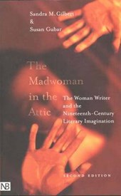 The Madwoman in the Attic - The Woman Writer & the Nineteenth-Century Literary Imagination 2e