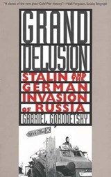 Grand Delusion - Stalin & the German Invasion of Russia | Gabriel Gorodetsky |