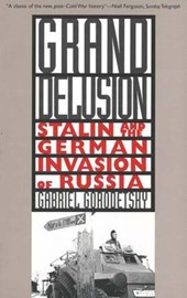 Grand Delusion - Stalin & the German Invasion of Russia
