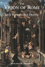 Vision of Rome in Late Renissance France | Mcgowan |