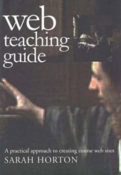 Web Teaching Guide - A Practical Approach to Creating Course Web Sites | Sarah Horton |