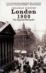 London 1900 - The Imperial Metropolis | Jonathan Schneer |
