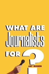What are Journalists For ? | Jay Rosen |