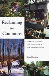 Reclaiming the Commons - Community Farms & Forests in a New England Town | Brian Donohue |