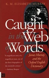 Caught in the Web of Words - James Murray & the Oxford English Dictionary | K.m Elisabeth Murray |