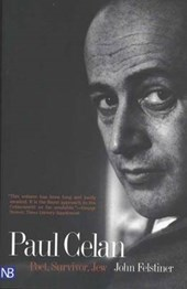 Paul Celan - Poet, Survivor, Jew | John Felstiner |