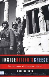 Inside Hitler`s Greece - The Experience of Occupation 1941-44 | Mark Mazower |