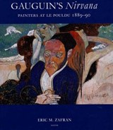 Gauguins Nirvana - Painters at Le Pouldu 1889-90 | Eric Zafran |