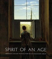 Spirit of an Age - Nineteenth-Century Paintings from the Nationalgalerie, Berlin | Claude Keisch |
