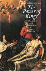 The Power of Kings - Monarchy & Religion in Europe 1589-1715 | Paul Monod |