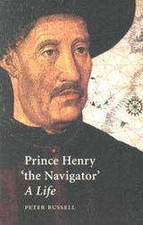 Prince Henry 'the Navigator' - A Life | Peter Russell |
