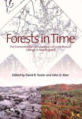 Forests in Time - The Environmental Consequences of 1000 Years of Change in New England | David R Foster |