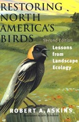 Restoring North America's Birds - Lessons from Landscape Ecology | Robert Askins |