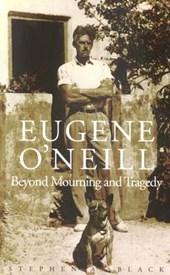 Eugene O'Neill - Beyond Mourning & Tragedy