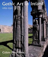 Gothic Art in Ireland 1169-1550 - Enduring Vitality