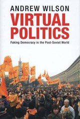 Virtual Politics - Faking Democracy in the Post-Soviet World | Andrew Wilson |