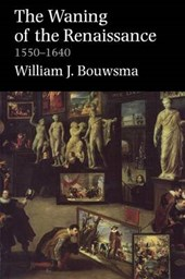 Waning of the Renaissance 1550-1640 - Intellectual History of the West Series | William Bouwsma |